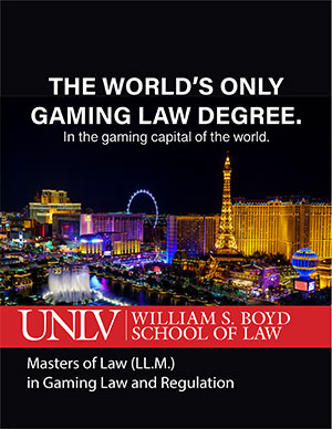 THE WORLD'S ONLY GAMING LAW DEGREE. In the gaming capital of the world.
