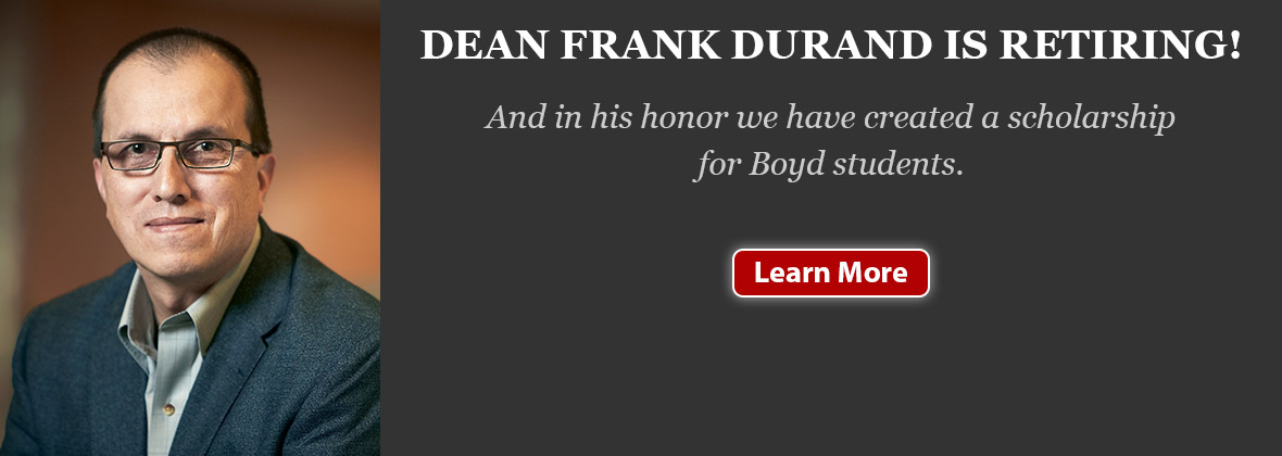 Dean Frank Durand is Retiring! And in his honor, we have created a scholarship for Boyd students.
