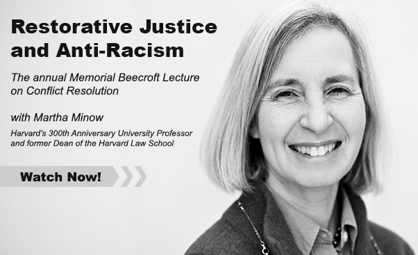 """Watch Harvard Professor Martha Minow talkabout """"Restorative Justice and Anti-Racism"""" for the annual Memorial Beecroft Lecture on Conflict Resolution."""